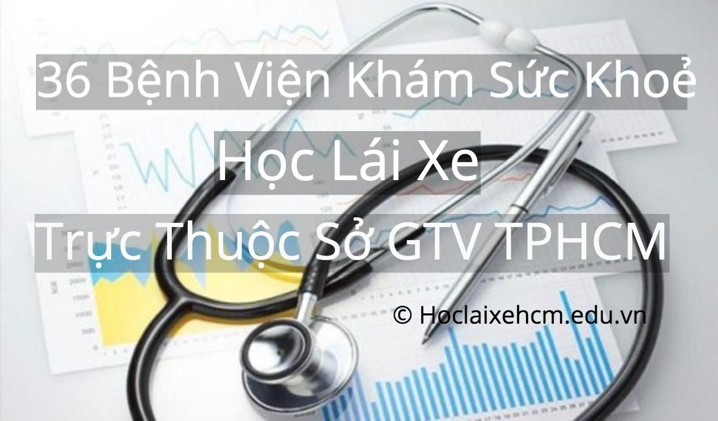 Danh sách 36 bệnh viện khám sức khoẻ học lái xe trực thuộc Sở GTVT TPHCM