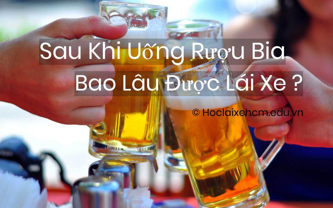 Sau Khi Uống Rượu Bia Bao Lâu Được Lái Xe?