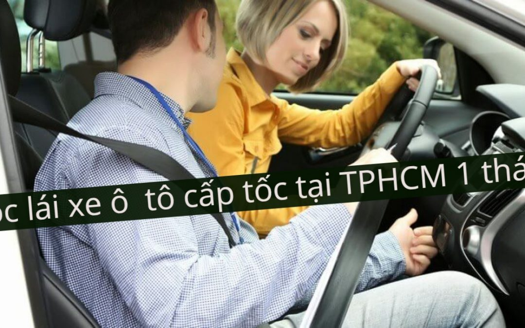 Học Lái Xe Ô Tô Cấp Tốc Tại TPHCM 1 tháng